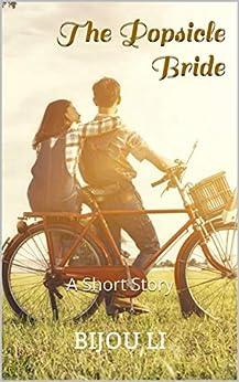 The Popsicle Bride: A Short Story by [Bijou Li]