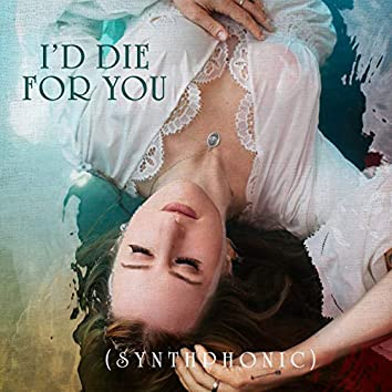 I'd Die For You (Synthphonic)