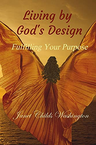 Living by God's Design: Fulfilling Your Purpose