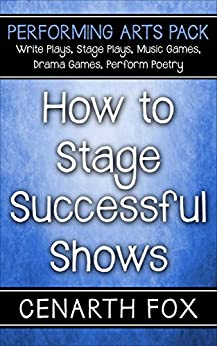 How to Stage Successful Shows (Performing Arts Pack) by [Cenarth Fox]