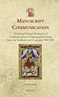 Manuscript Communication: Visual and Textual Mechanics of Communication in Hagiographical Texts from the Southern Low Countries 900-1200 (Utrecht Studies in Medieval Literacy)