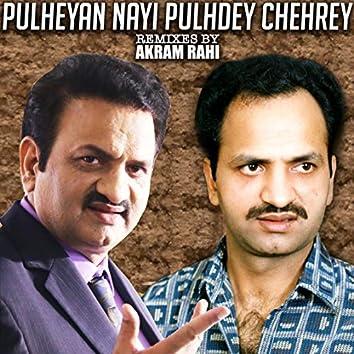 Pulheyan Nayi Pulhdey Chehrey (Remixes by Akram Rahi)