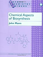 Chemical Aspects of Biosynthesis (Oxford Chemistry Primers)