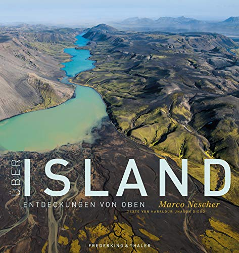 Bildband Island: Über Island - Entdeckungen von oben: Island in fantastischen Fotografien und Luftaufnahmen: Gletscher, Geologie, Natur. Feuer und Eis in diesem Bildband erleben.