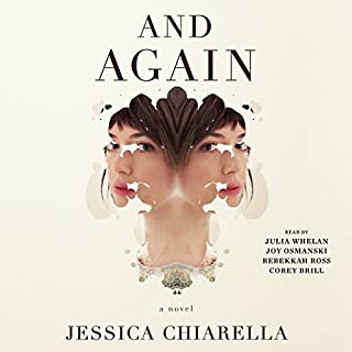 And Again     A Novel              By:                                                                                                                                 Jessica Chiarella                               Narrated by:                                                                                                                                 Julia Whelan,                                                                                        Joy Osmanski,                                                                                        Rebekkah Ross,                   and others                 Length: 9 hrs and 53 mins     327 ratings     Overall 3.8