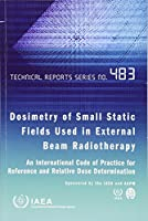 Dosimetry of Small Static Fields Used in External Beam Radiotherapy: An International Code of Practice for Reference and Relative Dose Determination Prepared Jointly by the Iaea and Aapm