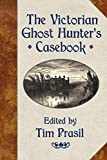 The Victorian Ghost Hunter's Casebook