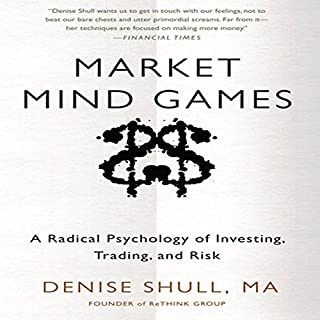 Market Mind Games     A Radical Psychology of Investing, Trading, and Risk              Written by:                                                                                                                                 Denise Shull                               Narrated by:                                                                                                                                 Donna Postel                      Length: 7 hrs and 29 mins     10 ratings     Overall 4.0
