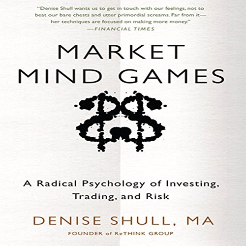 Market Mind Games     A Radical Psychology of Investing, Trading, and Risk              Auteur(s):                                                                                                                                 Denise Shull                               Narrateur(s):                                                                                                                                 Donna Postel                      Durée: 7 h et 29 min     11 évaluations     Au global 4,0