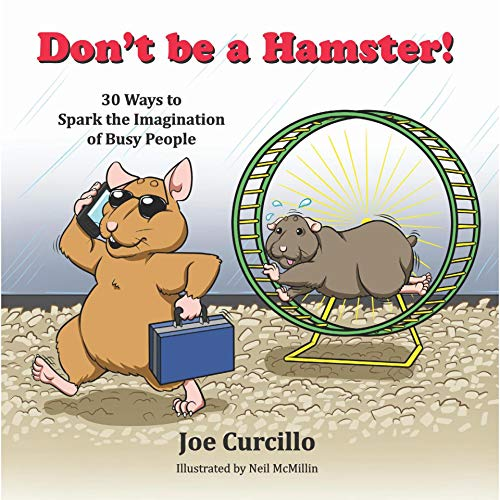 Don't be a Hamster!: 30 Ways to Spark the Imagination of Busy People (English Edition)