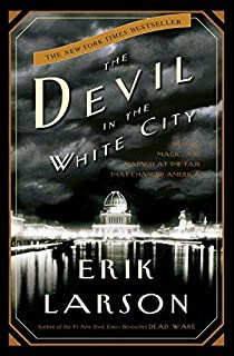 Erik Larson: The Devil in the White City : Murder, Magic, and Madness at the Fair That..