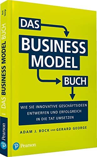 Das Business Model Buch: Wie Sie innovative Geschäftsideen entwerfen und erfolgreich in die Tat umsetzen (Pearson Studium - Business)