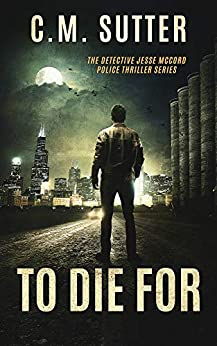 To Die For: A Chilling Crime Thriller (The Detective Jesse McCord Police Thriller Series Book 4) by [C.M. Sutter]