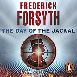 The Day of the Jackal                   By:                                                                                                                                 Frederick Forsyth                               Narrated by:                                                                                                                                 David Rintoul                      Length: 13 hrs and 2 mins     30 ratings     Overall 4.6