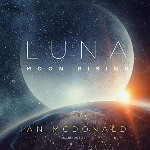 Luna: Moon Rising     The Luna Trilogy, Book 3              By:                                                                                                                                 Ian McDonald                               Narrated by:                                                                                                                                 Adam Verner                      Length: 16 hrs and 9 mins     2 ratings     Overall 5.0