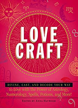 Love Craft: Divine, Cast, and Decode Your Way to Love with the Power of Astrology, Numerology, Spells, Potions, and More! by [Anna Haywood]