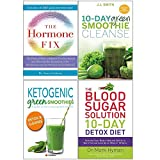 The Hormone Fix, 10 Day Green Smoothie Cleanse, Ketogenic Green Smoothies, The Blood Sugar Solution 10-Day Detox Diet 4 Books Collection Set