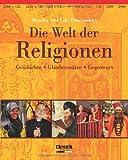 Die Welt der Religionen: Geschichte, Glaubenssätze, Gegenwart