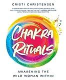 Chakra Rituals: Awakening the Wild Woman Within
