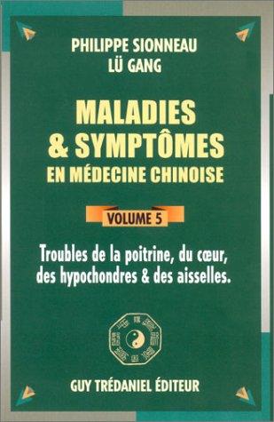 Maladies et symptômes en médecine chinoise, Tome 5