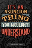 It's An Asuncion Thing You Wouldn't Understand: Asuncion Name Planner With Notebook Journal Calendar Personal Goals Password Manager & Much More, Perfect Gift For Asuncion