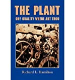 [[The Plant: Oh! Quality Where Art Thou]] [By: Hamilton, Richard L.] [July, 2009]