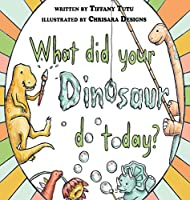 What Did Your Dinosaur Do Today