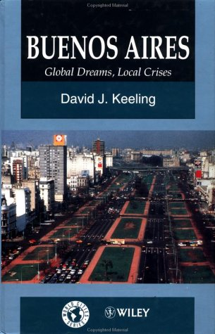Buenos Aires: Global Dreams, Local Crises (World Cities Series)