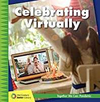 Celebrating Virtually (21st Century Junior Library: Together We Can: Pandemic)