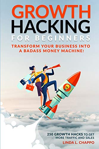 Growth Hacking for Beginners: Transform Your Business Into a Badass Money Machine