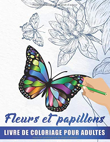 Fleurs et Papillons - Livre De Coloriage Pour Adultes: Magnifiques Mandalas Papillons et Fleurs à Colorier, Cahier De Coloriage Mandala Adultes