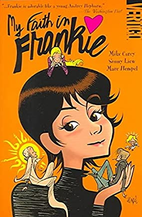 [My Faith in Frankie] (By (artist)  Marc Hempel , By (artist)  Sonny Liew , By (author)  Mike Carey) [published: November, 2004]