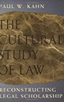 The Cultural Study of Law: Reconstructing Legal Scholarship