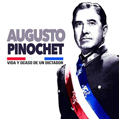 Augusto Pinochet: Vida y ocaso de un dictador [Augusto Pinochet: Life and Fall of a Dictator] copertina