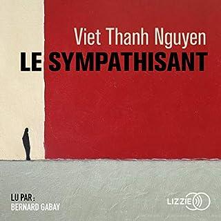 Le sympathisant                   Autor:                                                                                                                                 Viet Thanh Nguyen                               Sprecher:                                                                                                                                 Bernard Gabay                      Spieldauer: 17 Std. und 6 Min.     Noch nicht bewertet     Gesamt 0,0