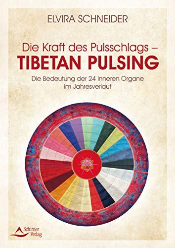 Die Kraft des Pulsschlags – Tibetan Pulsing: Die Bedeutung der 24 inneren Organe im Jahresverlauf: Mit der Kraft des Pulsschlags die 24 inneren Organe harmonisieren