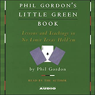 Phil Gordon's Little Green Book     Lessons and Teachings in No Limit Texas Hold'em              By:                                                                                                                                 Phil Gordon                               Narrated by:                                                                                                                                 Phil Gordon                      Length: 3 hrs and 28 mins     686 ratings     Overall 4.2
