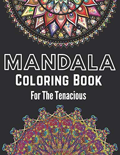 Mandala Coloring Book For The Tenacious: Adult Relaxation Beautiful Design (world of adult coloring books)