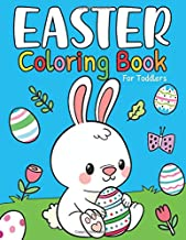 Easter Coloring Book For Toddlers: Big & Large Happy Bunny Colorful Easter Egg Coloring Book For Toddlers, Kids and Childr...