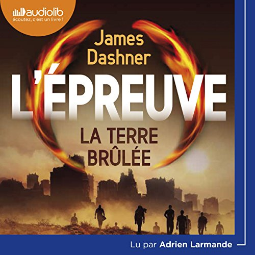 La terre brulée     L'Épreuve 2              By:                                                                                                                                 James Dashner                               Narrated by:                                                                                                                                 Adrien Larmande                      Length: 9 hrs and 11 mins     Not rated yet     Overall 0.0