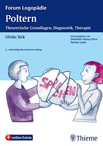 Poltern: Theoretische Grundlagen, Diagnostik, Therapie (Forum Logopädie)