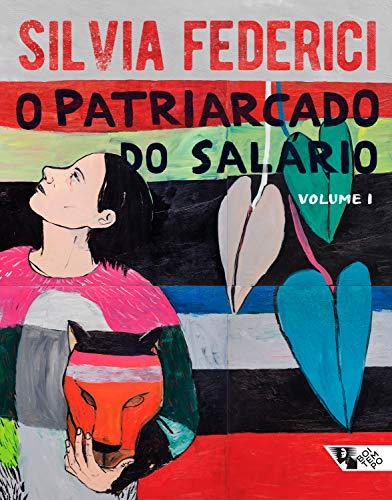 O patriarcado do salário: Notas sobre Marx, gênero e feminismo (v. 1)