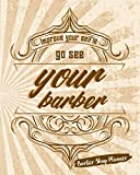 Improve Your Selfie Go And See Your Barber: Barber Shop Planner Manage Your Time And Everyone Else's To A Tee