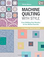Machine Quilting With Style: From Walking-Foot Wonders to Free-Motion Favorites (That Patchwork Place)