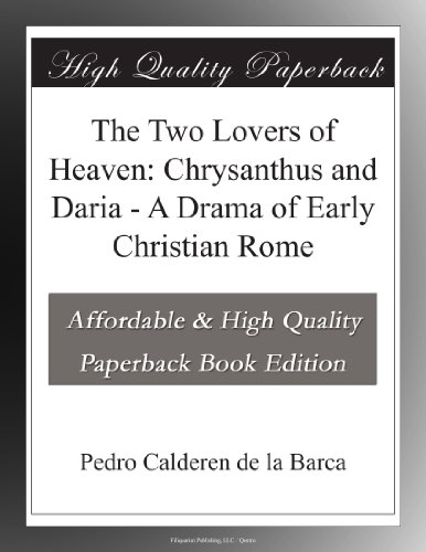 The Two Lovers of Heaven: Chrysanthus and Daria - A Drama of Early Christian Rome