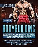 bodybuilding: come aumentare la tua  massa muscolare  con l'allenamento in palestra. (natural bodybuilding, pesi, forma fisica, addominali, perdere peso, dimagrire, dieta, fitness, schede). volume 1