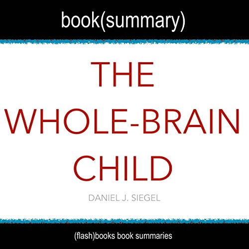 Summary of The Whole-Brain Child by Daniel J. Siegel cover art
