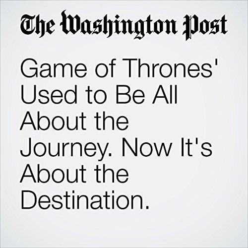 'Game of Thrones' Used to Be All About the Journey. Now It's About the Destination. copertina