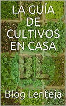 La Guía de Cultivos en Casa de [Blog Lenteja]