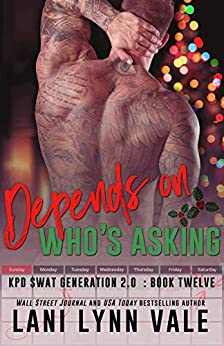 Depends On Who's Asking (SWAT Generation 2.0 Book 12) by [Lani Lynn Vale]